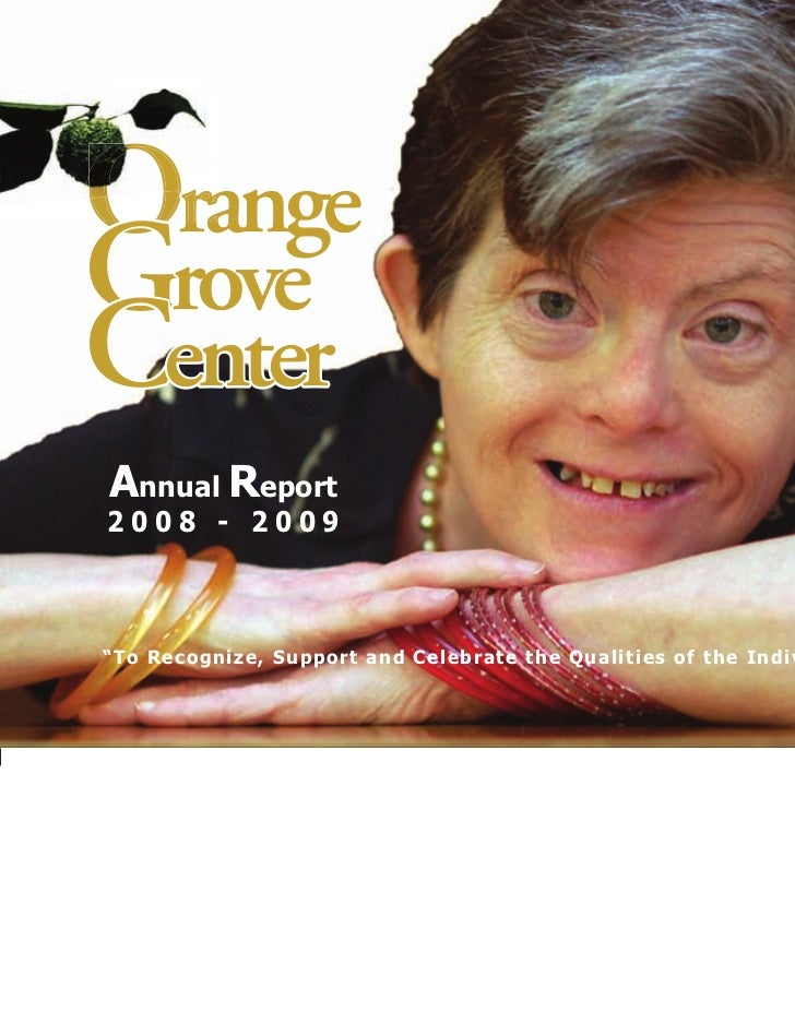 """OrangeGroveCenterAnnual Report2008 - 2009""""To Recognize, Support and Celebrate the Qualities of the Individual"""""""