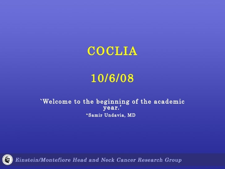 COCLIA 10/6/08 `Welcome to the beginning of the academic year.' - Samir Undavia, MD