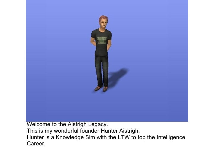 Welcome to the Aistrigh Legacy.  This is my wonderful founder Hunter Aistrigh. Hunter is a Knowledge Sim with the LTW to t...
