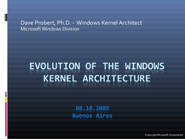 Dave Probert, Ph.D. - Windows Kernel Architect MicrosoftWindows Division Copyright Microsoft Corporation