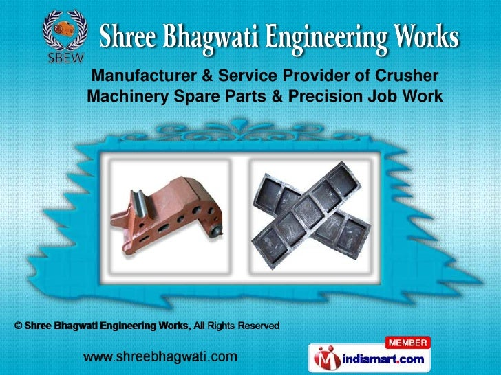 Manufacturer & Service Provider of CrusherMachinery Spare Parts & Precision Job Work