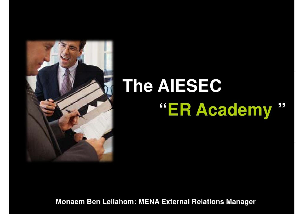 "The AIESEC                      ""ER Academy ""     Monaem Ben Lellahom: MENA External Relations Manager"