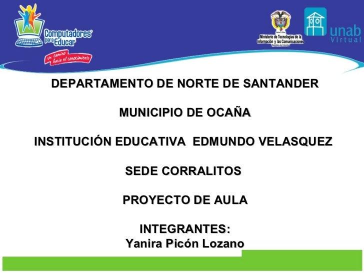 DEPARTAMENTO DE NORTE DE SANTANDER MUNICIPIO DE OCAÑA INSTITUCIÓN EDUCATIVA  EDMUNDO VELASQUEZ  SEDE CORRALITOS  PROYECTO ...