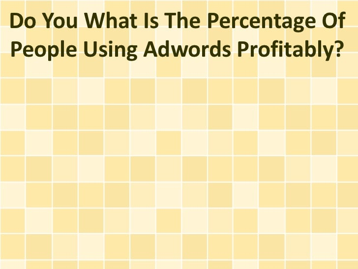 Do You What Is The Percentage OfPeople Using Adwords Profitably?