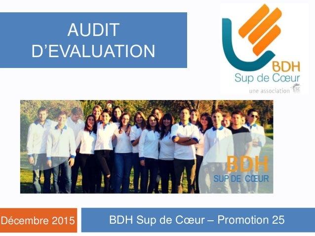 BDH Sup de Cœur – Promotion 25 AUDIT D'EVALUATION Décembre 2015