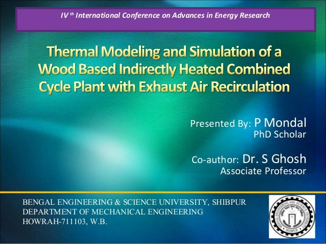 IV th International Conference on Advances in Energy Research  Presented By: P Mondal PhD Scholar Co-author: Dr. S Ghosh A...