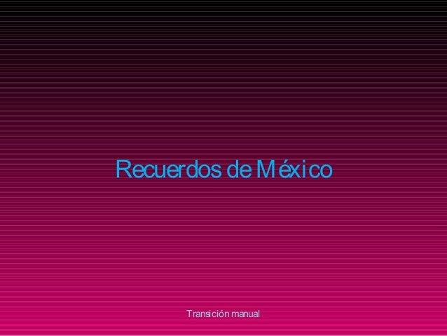 RecuerdosdeMéxico Transición manual