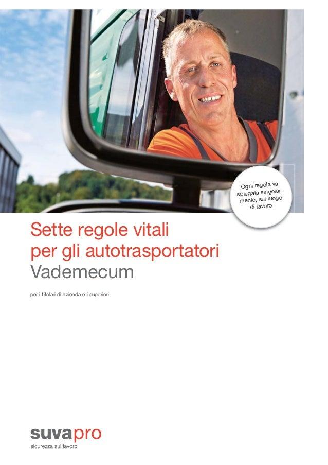 Sette regole vitali per gli autotrasportatori Vademecum per i titolari di azienda e i superiori Ogni regola va spiegata si...