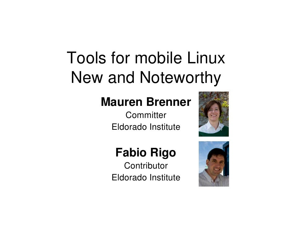 Tools for mobile Linux New and Noteworthy     Mauren Brenner          Committer       Eldorado Institute          Fabio Ri...