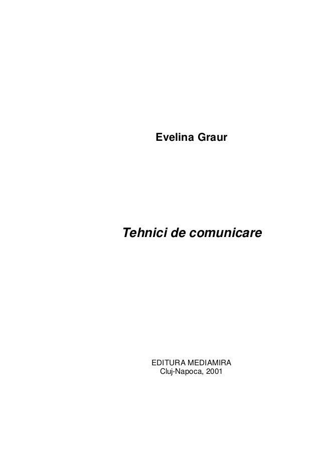 Evelina Graur Tehnici de comunicare EDITURA MEDIAMIRA Cluj-Napoca, 2001