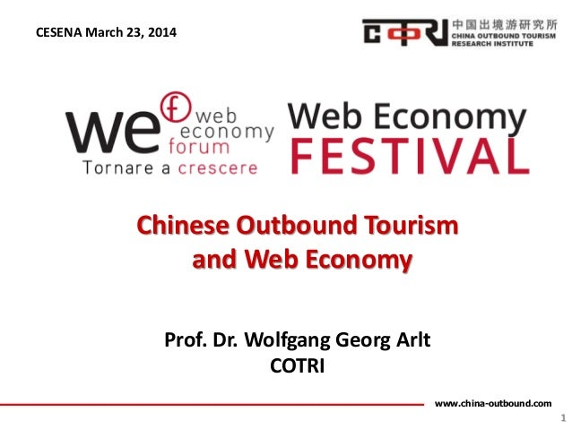 www.china-outbound.com 1 Chinese Outbound Tourism and Web Economy Prof. Dr. Wolfgang Georg Arlt COTRI CESENA March 23, 2014