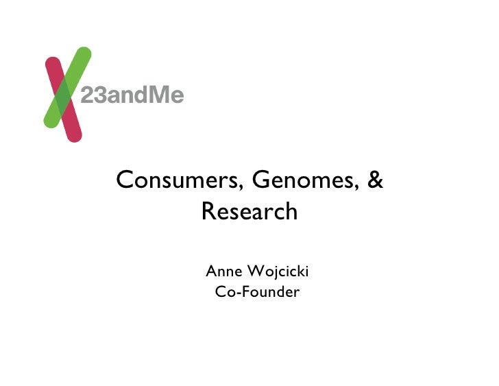 Consumers, Genomes, &       Research           Anne Wojcicki          Co-Founder