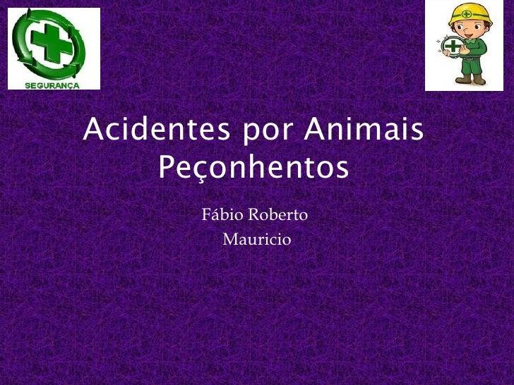 Acidentes por Animais    Peçonhentos       Fábio Roberto         Mauricio