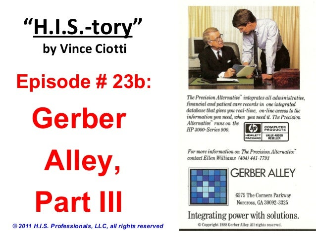 """H.I.S.-tory""by Vince Ciotti© 2011 H.I.S. Professionals, LLC, all rights reservedEpisode # 23b:GerberAlley,Part III"