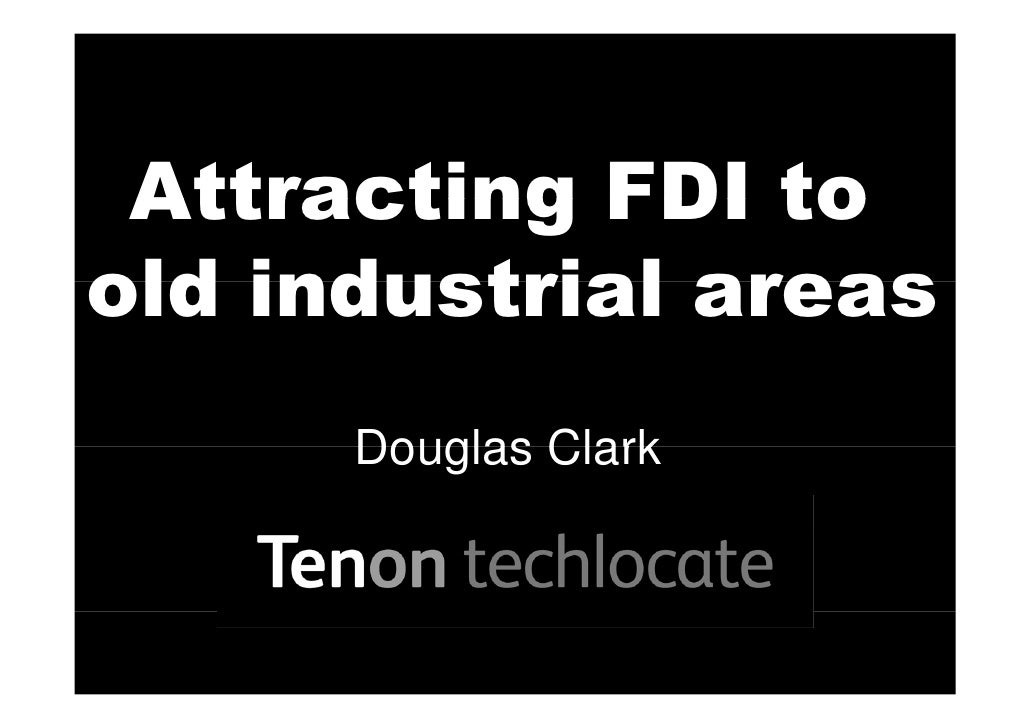 Attracting FDI to old industrial areas       Douglas Clark