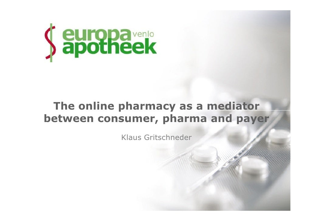 The online pharmacy as a mediator between consumer, pharma and payer            Klaus Gritschneder