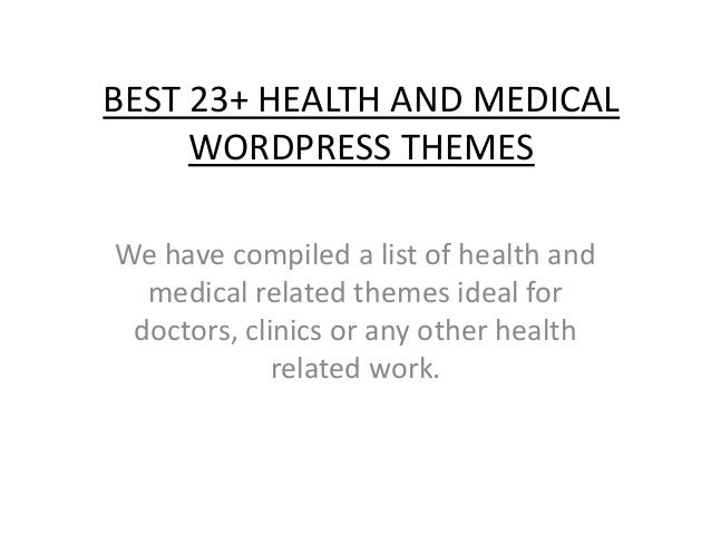 BEST 23+ HEALTH AND MEDICAL WORDPRESS THEMES We have compiled a list of health and medical related themes ideal for doctor...