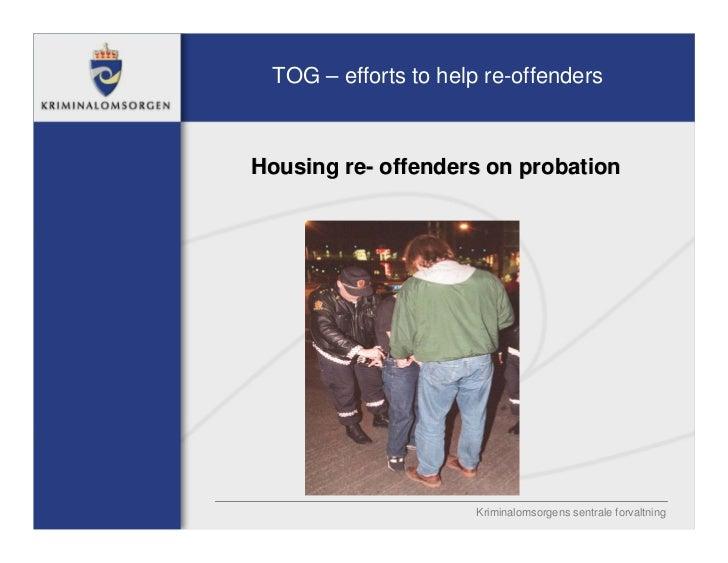 TOG – efforts to help re-offendersHousing re- offenders on probation                     Kriminalomsorgens sentrale forval...