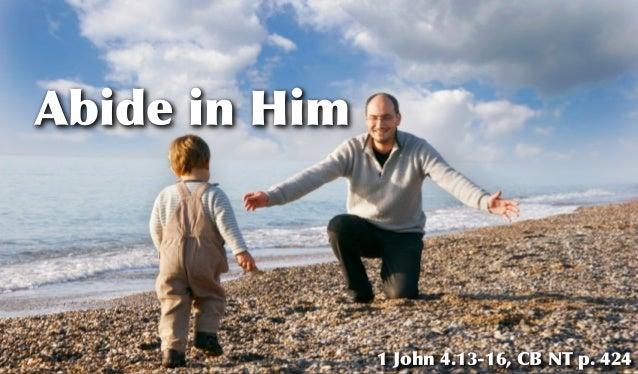 Abide in Him 1 John 4.13-16, CB NT p. 424