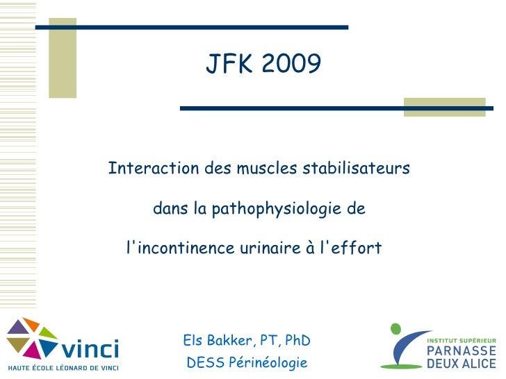 Interaction des muscles stabilisateurs   dans la pathophysiologie de   l'incontinence urinaire à l'effort   JFK 2009 Els ...