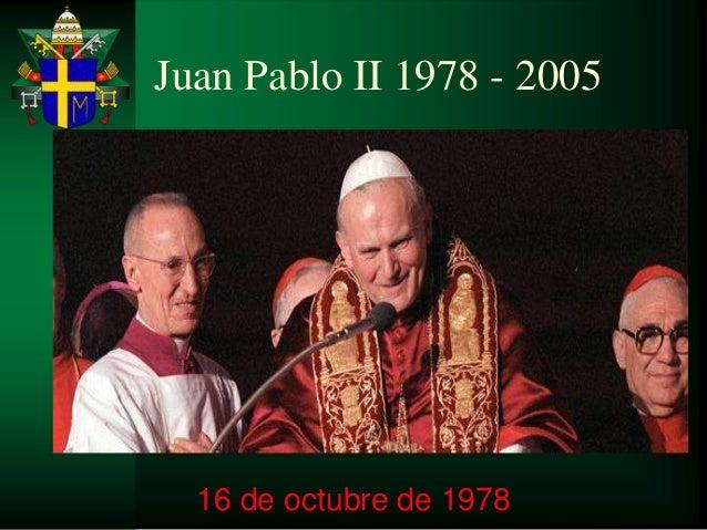 Juan Pablo II 1978 - 2005  16 de octubre de 1978