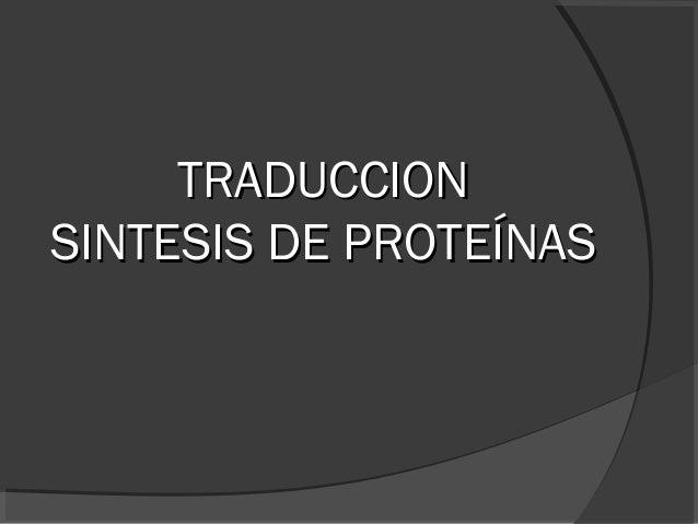 TRADUCCIONTRADUCCION SINTESIS DE PROTEÍNASSINTESIS DE PROTEÍNAS