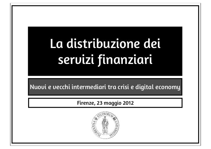 La distribuzione dei        servizi finanziariNuovi e vecchi intermediari tra crisi e digital economy                 Fire...