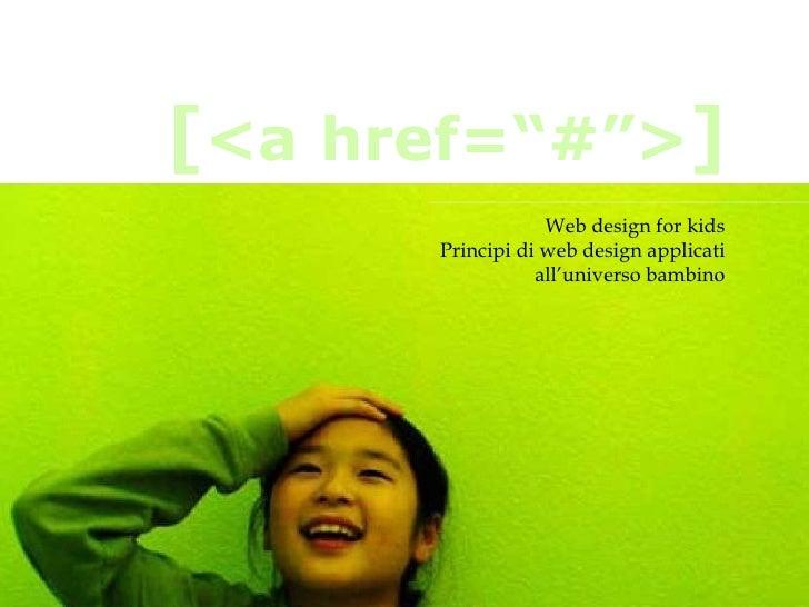 """Web design for kids Principi di web design applicati all'universo bambino [ <a href=""""#""""> ]"""