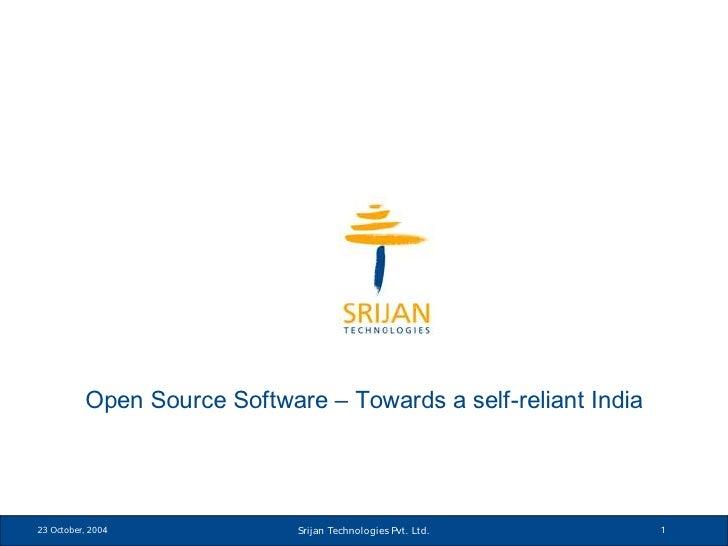 Open Source Software – Towards a self-reliant India23 October, 2004             Srijan Technologies Pvt. Ltd.      1