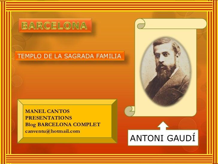 TEMPLO DE LA SAGRADA FAMILIA  MANEL CANTOS  PRESENTATIONS  Blog BARCELONA COMPLET  canventu@hotmail.com                   ...