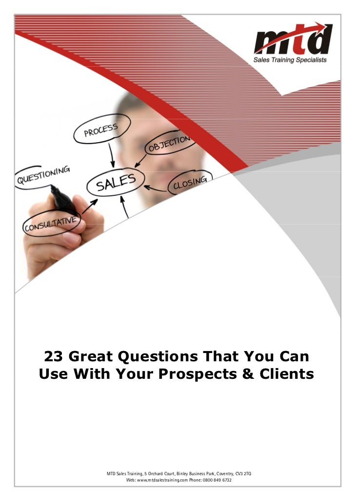 23 Great Questions That You Can Use With Your Prospects & Clients           Web: www.mtdsalestraining.comBinley Business P...