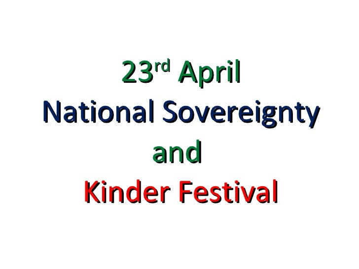23 rd  April   National Sovereignty   and   Kinder Festival