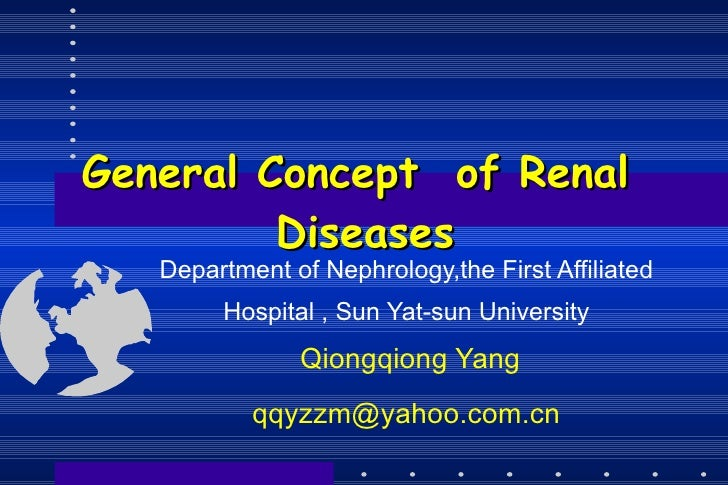 General Concept   of Renal  Diseases Department of Nephrology,the First Affiliated Hospital , Sun Yat-sun University  Qion...