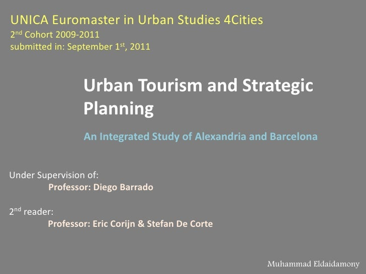 UNICA Euromaster in Urban Studies 4Cities2nd Cohort 2009-2011submitted in: September 1st, 2011<br />Urban Tourism and Stra...