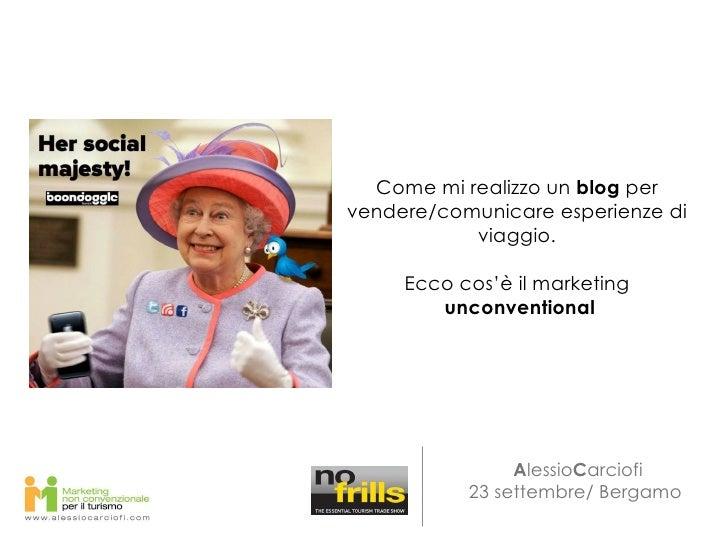 <ul><li>A lessio C arciofi </li></ul><ul><li>23 settembre/ Bergamo  </li></ul>Come mi realizzo un  blog  per vendere/comun...