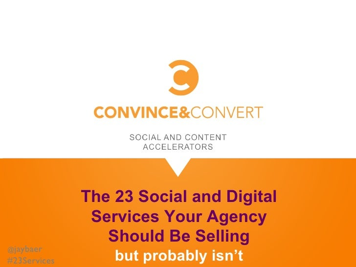 The 23 Social and Digital               Services Your Agency                 Should Be Selling@jaybaer#23Services       bu...