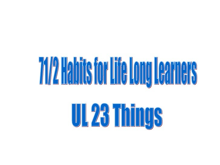 UL 23 Things 7 1/2 habits of successful life long learners