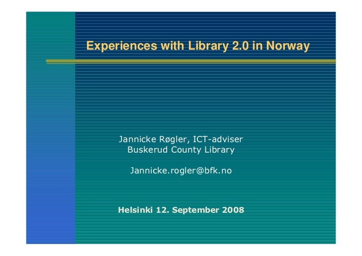 Experiences with Library 2.0 in Norway          Jannicke Røgler, ICT-adviser        Buskerud County Library         Jannic...