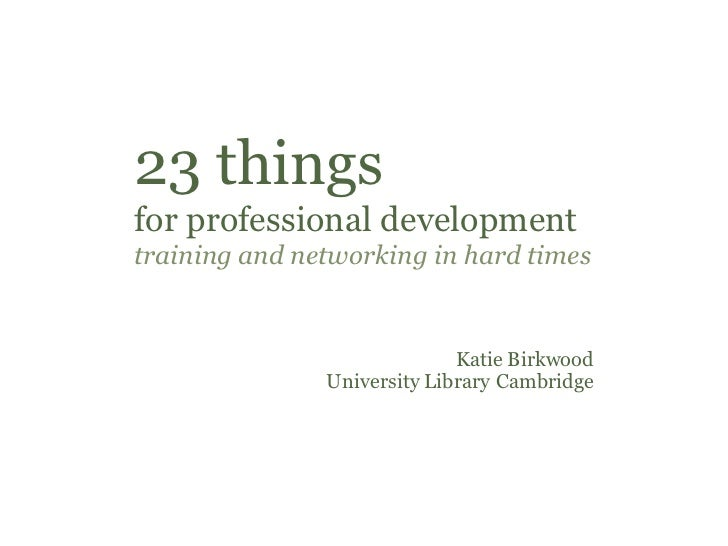 23 things for professional development, training and networking in hard times / Katie Birkwood