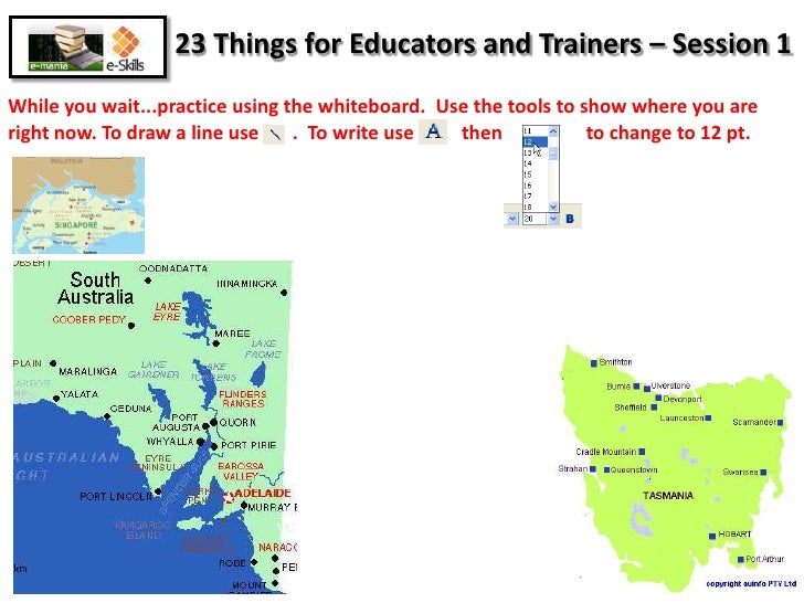 23 Things for Educators and Trainers – Session 1<br />While you wait...practice using the whiteboard.  Use the tools to sh...