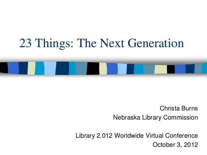 23 Things: The Next Generation                                     Christa Burns                      Nebraska Library Com...