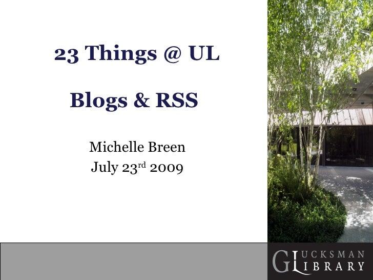 23 Things @ UL Blogs & RSS   Michelle Breen July 23 rd  2009