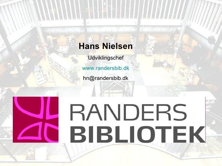Hans Nielsen Udviklingschef www.randersbib.dk [email_address]