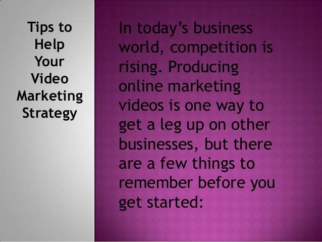 Tips to Help Your Video Marketing Strategy  In today's business world, competition is rising. Producing online marketing v...
