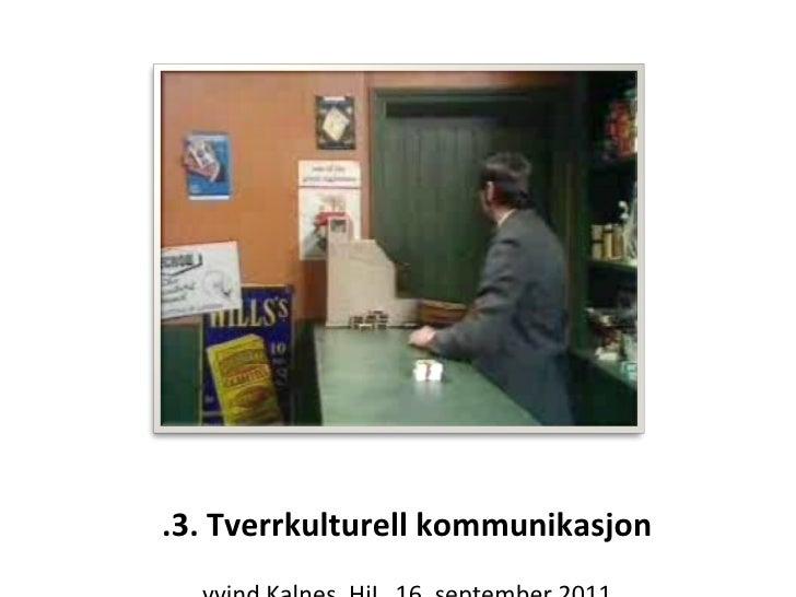 2.3. Tverrkulturell kommunikasjon Øyvind Kalnes, HiL, 16. september 2011