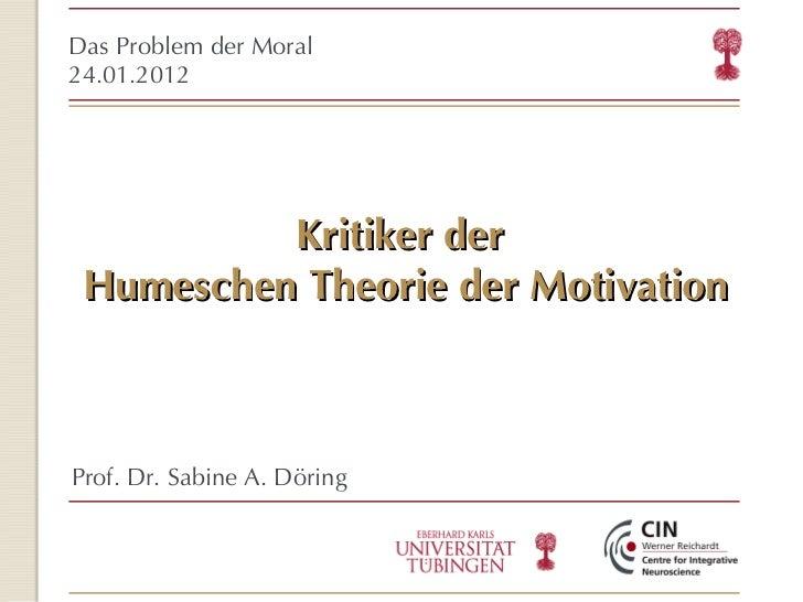 Kritiker der  Humeschen Theorie der Motivation <ul><ul><li>Das Problem der Moral </li></ul></ul><ul><ul><li>24.01.2012 </l...