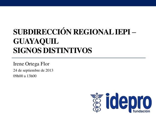 SUBDIRECCIÓN REGIONALIEPI – GUAYAQUIL SIGNOS DISTINTIVOS Irene Ortega Flor 24 de septiembre de 2013 09h00 a 13h00