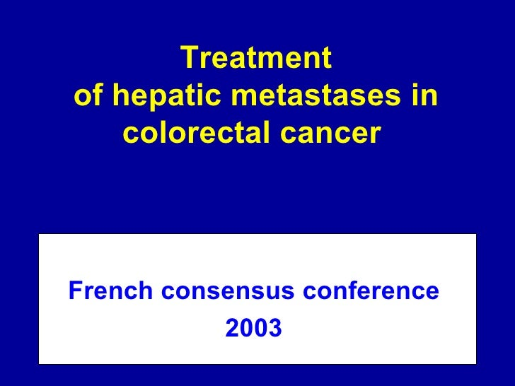 Treatment of hepatic metastases in colorectal cancer  French consensus conference  2003