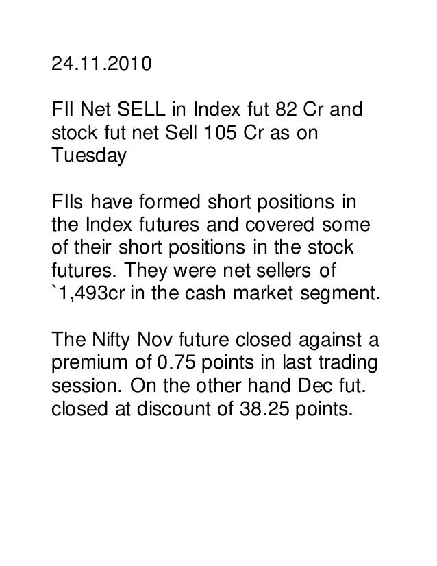 24.11.2010 FII Net SELL in Index fut 82 Cr and stock fut net Sell 105 Cr as on Tuesday FIIs have formed short positions in...