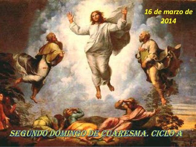 DOMINGO 2º DE CUARESMA. CICLO A. DIA 16 DE MARZO DEL 2014